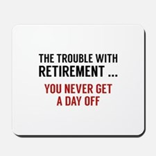 The Trouble With Retirement Mousepad
