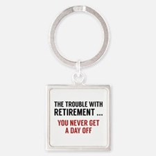 The Trouble With Retirement Square Keychain
