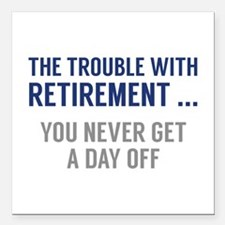 """The Trouble With Retirement Square Car Magnet 3"""" x"""