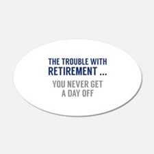The Trouble With Retirement 22x14 Oval Wall Peel