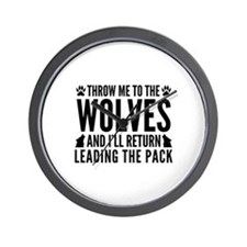 Throw Me To The Wolves Wall Clock
