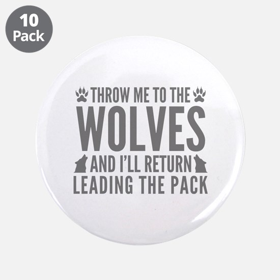 """Throw Me To The Wolves 3.5"""" Button (10 pack)"""