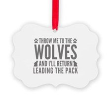Throw Me To The Wolves Ornament