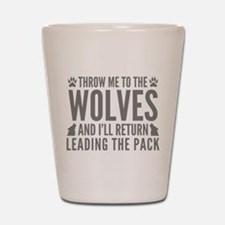 Throw Me To The Wolves Shot Glass