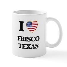 I love Frisco Texas Mugs