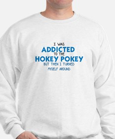 I WAS ADDICTED TO THE HOKEY POKEY Sweatshirt