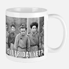 Is is Friday Yet? Mug