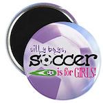 Silly Boys, Soccer Is For Girls - Magnet