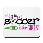 Silly Boys, Soccer Is For Girls - Mousepad