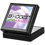 Silly Boys, Soccer Is For Girls - Keepsake Box