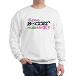 Silly Boys, Soccer Is For Girls - Sweatshirt