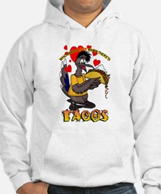 WHO NEEDS LOVE WHEN THERE'S TACOS Hoodie