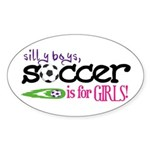 Silly Boys, Soccer Is For Girls - Oval Sticker