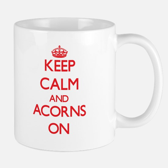 Keep Calm and Acorns ON Mugs