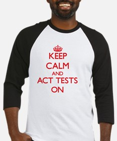 Keep Calm and Act Tests ON Baseball Jersey