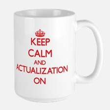 Keep Calm and Actualization ON Mugs