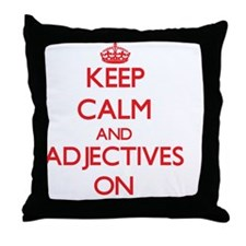 Keep Calm and Adjectives ON Throw Pillow
