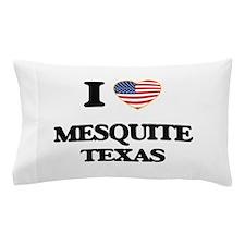 I love Mesquite Texas Pillow Case
