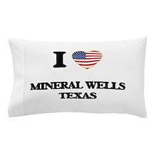 I love Mineral Wells Texas Pillow Case