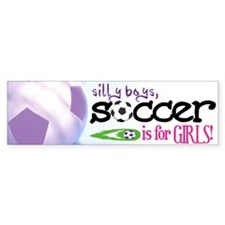 Silly Boys, Soccer Is For Girls - Bumper Bumper Sticker