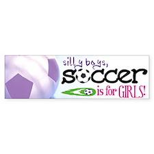 Silly Boys, Soccer Is For Girls - Bumper Car Sticker