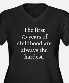 The First 75 Years Of Childhood Plus Size T-Shirt