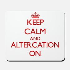 Keep Calm and Altercation ON Mousepad