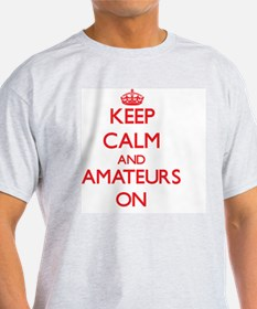 Keep Calm and Amateurs ON T-Shirt