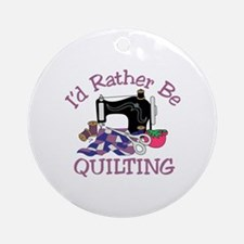 Id Rather be Quilting Ornament (Round)