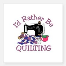 """Id Rather be Quilting Square Car Magnet 3"""" x 3"""""""