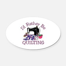 Id Rather be Quilting Oval Car Magnet