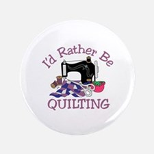 Id Rather be Quilting Button