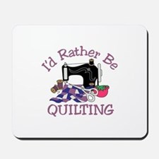Id Rather be Quilting Mousepad