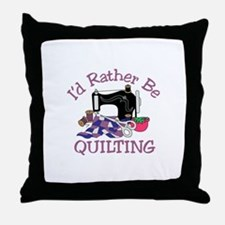 Id Rather be Quilting Throw Pillow