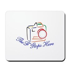 The F Stops Here Mousepad