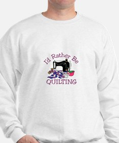 Id Rather be Quilting Sweatshirt