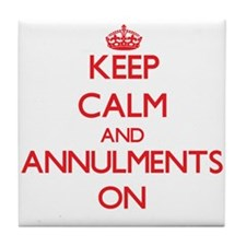 Keep Calm and Annulments ON Tile Coaster