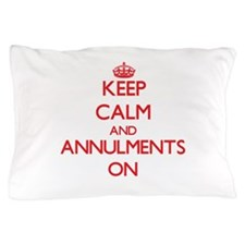 Keep Calm and Annulments ON Pillow Case