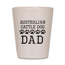 Australian Cattle Dog Dad (Distressed) Shot Glass