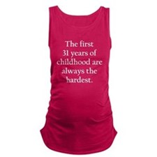 The First 31 Years Of Childhood Maternity Tank Top