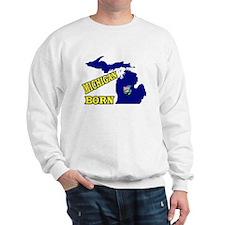 MICHIGAN BORN Sweatshirt
