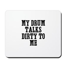 my drum talks dirty to me Mousepad
