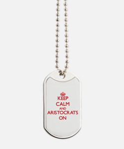 Keep Calm and Aristocrats ON Dog Tags