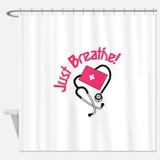 Just Breathe! Shower Curtain