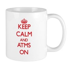 Keep Calm and Atms ON Mugs