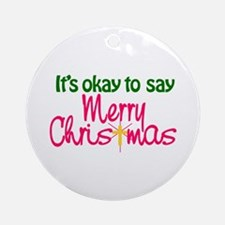 It's Okay To Say Merry Christmas Ornament (Round)