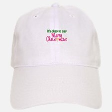 It's Okay To Say Merry Christmas Baseball Baseball Baseball Cap