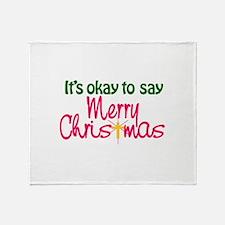 It's Okay To Say Merry Christmas Throw Blanket