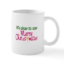It's Okay To Say Merry Christmas Mugs