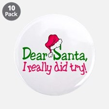 """Dear Santa, I Really Did Try! 3.5"""" Button (10 pack"""